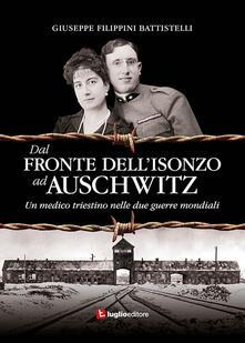 Dal fronte dell'Isonzo ad Auschwitz. Un medico triestino nelle due guerre mondiali - Giuseppe Filippini Battistelli - copertina