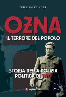 Ozna. Il terrore del popolo. Storia della polizia politica di Tito - William Klinger - copertina