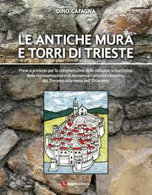 Le antiche mura e torri di Trieste - Dino Cafagna - copertina