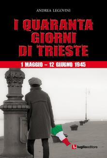I quaranta giorni di Trieste. 1 maggio-12 giugno 1945. La storiografia tra ideologia e critica.pdf