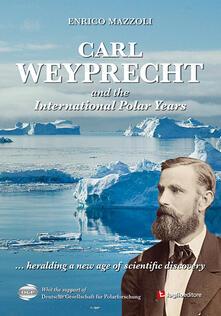 Carl Weyprecht and the international polar years - Enrico Mazzoli - copertina