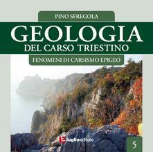Geologia del Carso triestino. Vol. 5: Fenomeni di carsismo epigeo. - Pino Sfregola - copertina