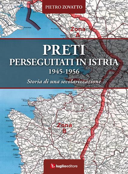 Preti perseguitati in Istria. 1945-1956. Storia di una secolarizzazione - Pietro Zovatto - copertina