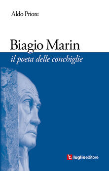 Biagio Marin. Il poeta delle conchiglie - Aldo Priore - copertina