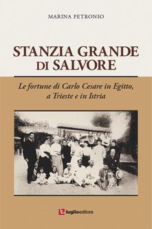 Stanzia Grande di Salvore. Le fortune di Carlo Cesare in Egitto, a Trieste e in Istria - Marina Petronio - copertina