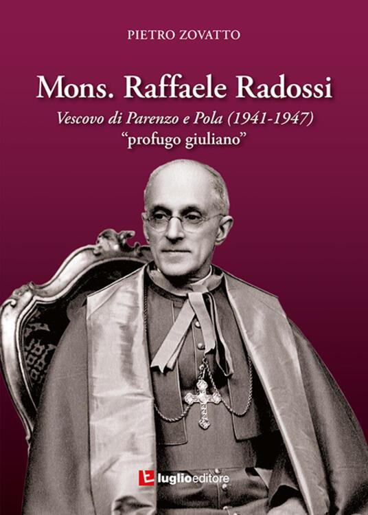 Mons. Raffaele Radossi. Vescovo di Parenzo e Pola (1941-1947). «Profugo giuliano» - Pietro Zovatto - copertina