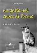 Libro Un gatto nel cuore di Torino. Una storia vera Juri Bossuto