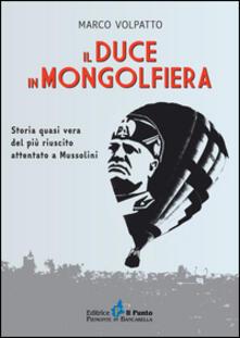 Il Duce in mongolfiera. Storia quasi vera del più riuscito attentato a Mussolini - Marco Volpatto - copertina