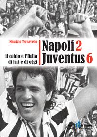 Image of Napoli 2 Juventus 6. Il calcio e l'Italia ieri e di oggi