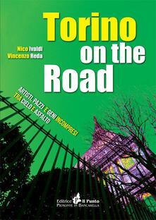 Torino on the road. Artisti, pazzi e geni incompresi tra cielo e asfalto - Nico Ivaldi,Vincenzo Reda - copertina