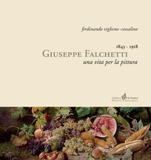 Giuseppe Falchetti 1843-1918. Una vita per la pittura - Ferdinando Viglieno Cossalino - copertina