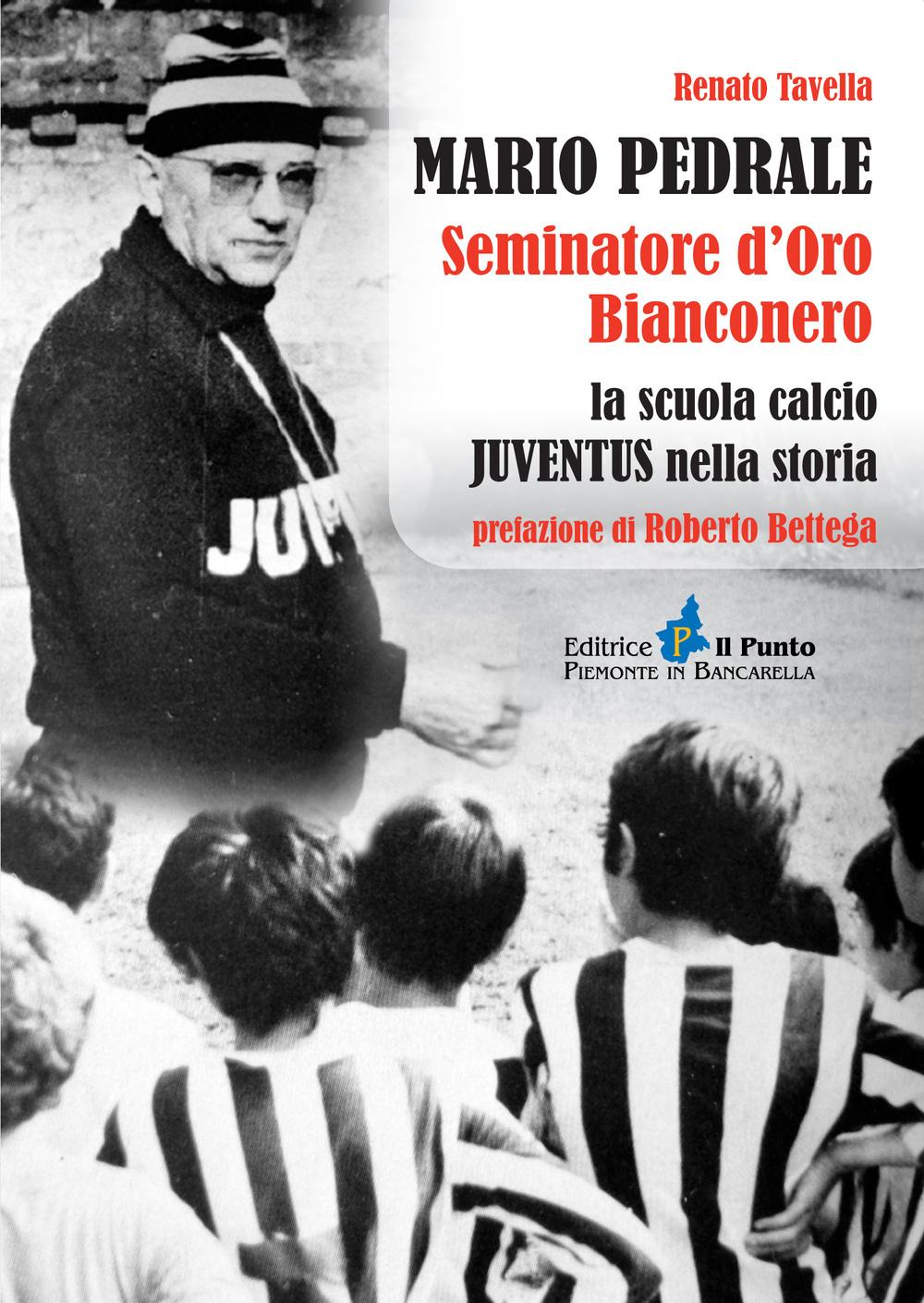 Image of Mario Pedrale seminatore d'oro bianconero. La scuola calcio Juventus nella storia
