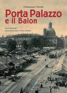 Porta Palazzo e il Balon nelle cartoline della collezione Piero Bianchi - Piergiuseppe Menietti,Piero Bianchi - copertina