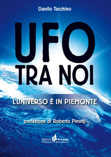Ufo tra noi. L'universo è in Piemonte - Danilo Tacchino - copertina