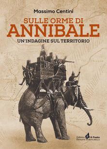 Sulle orme di Annibale. Un'indagine sul territorio - Massimo Centini - copertina