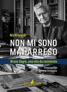 Non mi sono mai arreso. Bruno Segre, una vita da resistente.pdf
