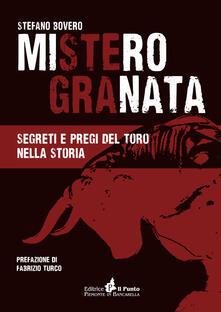Mistero Granata. Segreti e pregi del Toro nella storia - Stefano Bovero - copertina