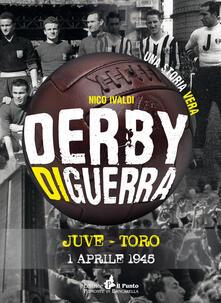 Derby di guerra Juve-Toro 1 aprile 1945 - Nico Ivaldi - copertina