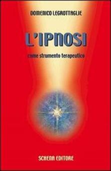 L' ipnosi come strumento terapeutico - Domenico Legrottaglie - copertina