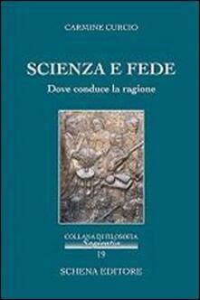 Scienza e fede. Dove conduce la ragione - Carmine Curcio - copertina