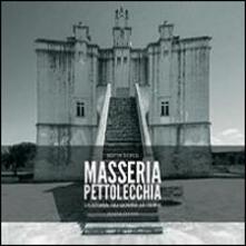 Masseria Pettolecchia. La storia, gli uomini, le terre - Editta Sigrisi - copertina