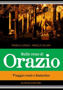 Sulle orme di Orazio. Viaggio reale e fantastico - Franca Longo,Angela Villani - copertina