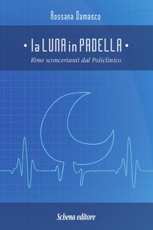La luna in padella. Rime sconcertanti dal policlinico - Rossana Damasco - copertina