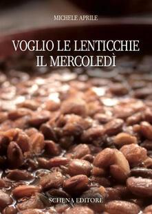 Voglio le lenticchie il mercoledì - Michele Aprile - copertina