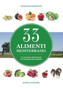 33 alimenti mediterranei. La natura protegge il nostro organismo - Graziano Barbanti - copertina