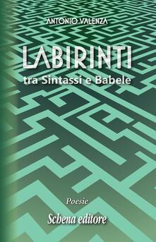 Labirinti. Tra sintassi e Babele - Antonio Valenza - copertina