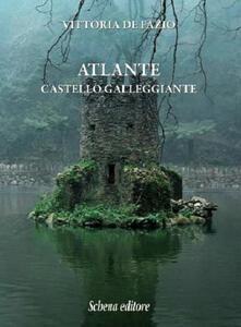 Atlante. Castello galleggiante - Vittoria De Fazio - copertina
