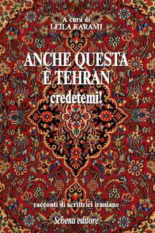 Anche questa è Teheran credetemi! Racconti di scrittrici iraniane - copertina