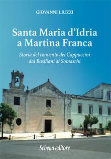 Santa Maria d'Idria a Martina Franca. Storia del convento dei Cappuccini dai Basiliani ai Somaschi - Giovanni Liuzzi - copertina