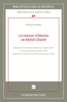 """La maison d'Alexina de Mehdi Charef. Diagnostic de la distance sociale et du """"mal del parole"""" en France pendant les années 1960 - Paola Salerni - copertina"""