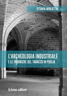 L' archeologia industriale e le fabbriche del tabacco in Puglia - Ottavia Miglietta - copertina