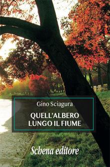 Quell'albero lungo il fiume - Gino Sciagura - copertina