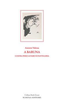 A baruna. Cossyra Perez Alvairo di Pantelleria - Antonio Valenza - copertina