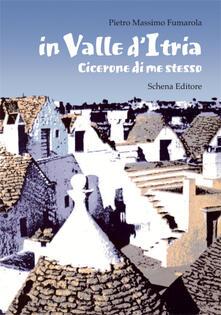 In valle d'Itria. Cicerone di me stesso - Pietro Massimo Fumarola - copertina