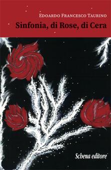 Sinfonia, di rose, di cera - Edoardo Francesco Taurino - copertina