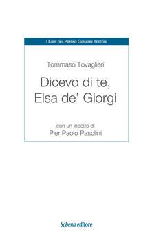 Dicevo di te, Elsa de' Giorgi. Con un inedito di Pier Paolo Pasolini - Tommaso Tovaglieri - copertina