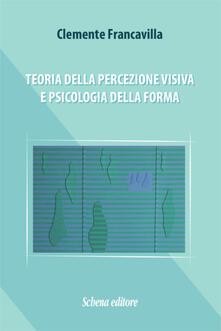 Teoria della percezione visiva e psicologia della forma - Clemente Francavilla - copertina