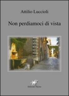 Non perdiamoci di vista - Attilio Luccioli - copertina