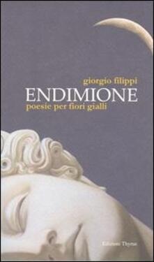 Endimione. Poesie per fiori gialli - Giorgio Filippi - copertina