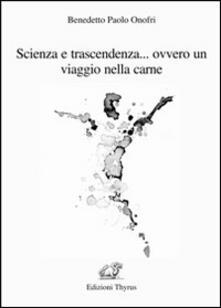 Scienza e trascendenza... ovvero un viaggio nella carne - Benedetto P. Onofri - copertina