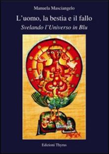 L' uomo, la bestia e il fallo. Svelando l'universo in blu - Manuela Masciangelo - copertina