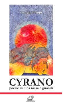 Cyrano. Poesie di luna rossa e girasoli - Giorgio Filippi - copertina