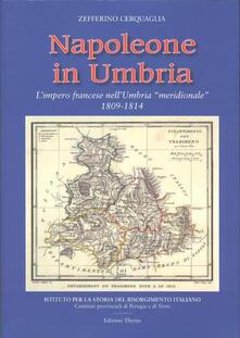 Napoleone in Umbria. L'impero francese nell'Umbria «meridionale» 1809-1814 - Zefferino Cerquaglia - copertina