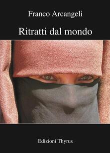 Ritratti dal mondo. Ediz. illustrata - Franco Arcangeli - copertina