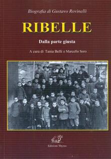 Ribelle. Dalla parte giusta. Biografia di Gustavo Rovinelli - Maria Sannicola - copertina