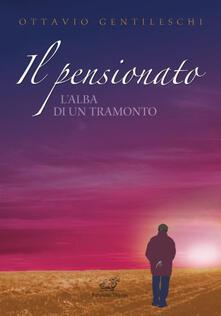 Il pensionato. L'alba di un tramonto - Ottavio Gentileschi - copertina